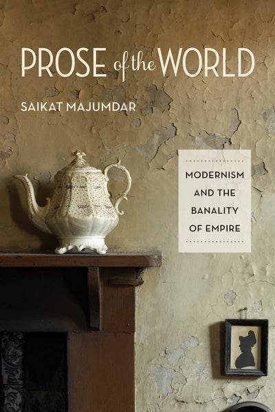 Cover of Saikat Majumdar's book 'Prose of the World: Modernism and the Banality of Empire'